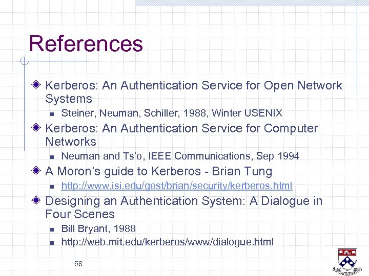 References Kerberos: An Authentication Service for Open Network Systems n Steiner, Neuman, Schiller, 1988,