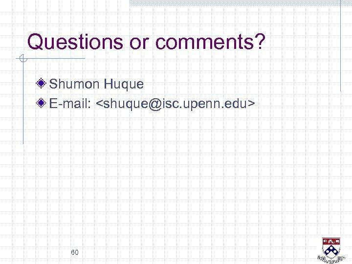 Questions or comments? Shumon Huque E-mail: <shuque@isc. upenn. edu> 60