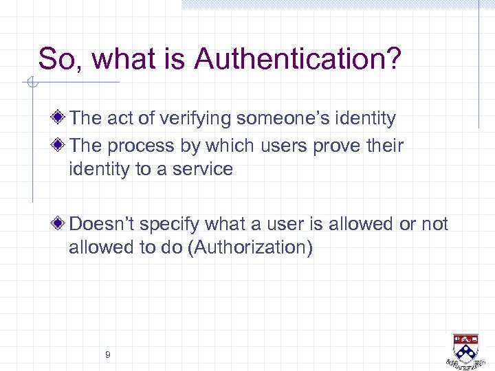 So, what is Authentication? The act of verifying someone's identity The process by which