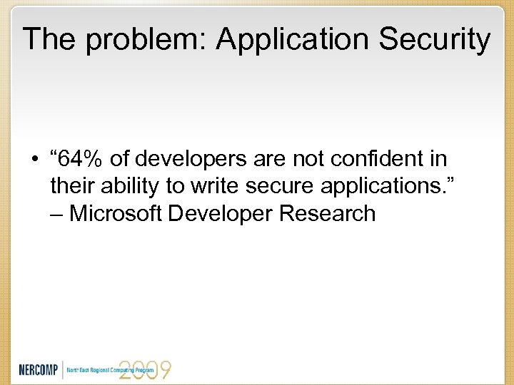 """The problem: Application Security • """" 64% of developers are not confident in their"""
