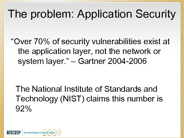 """The problem: Application Security """"Over 70% of security vulnerabilities exist at the application layer,"""