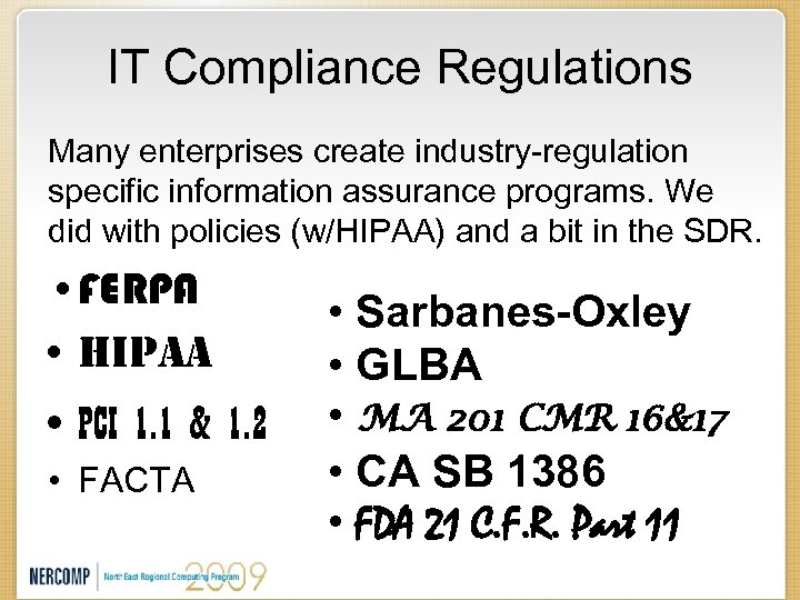 IT Compliance Regulations Many enterprises create industry-regulation specific information assurance programs. We did with