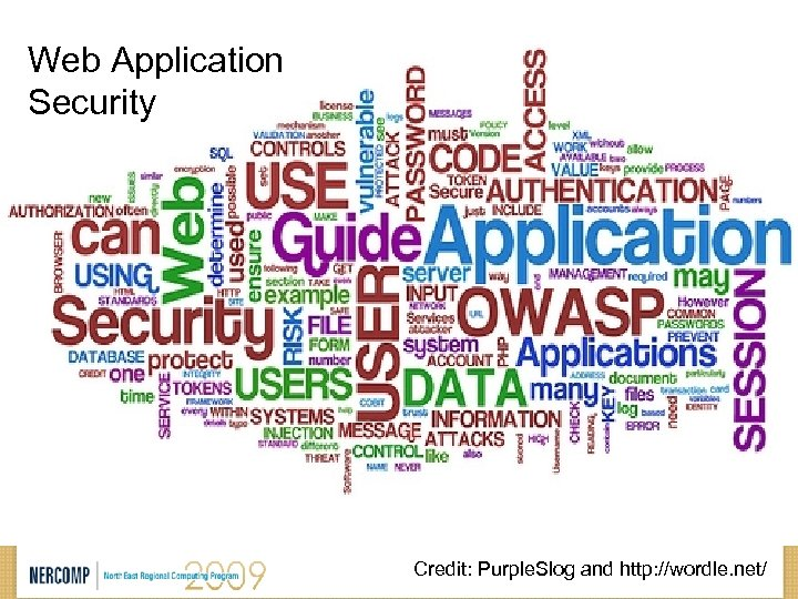 Web Application Security Credit: Purple. Slog and http: //wordle. net/