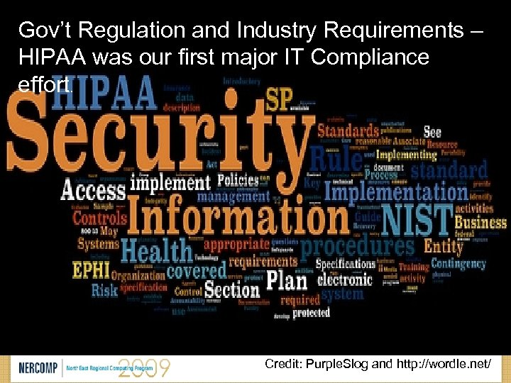 Gov't Regulation and Industry Requirements – HIPAA was our first major IT Compliance effort.