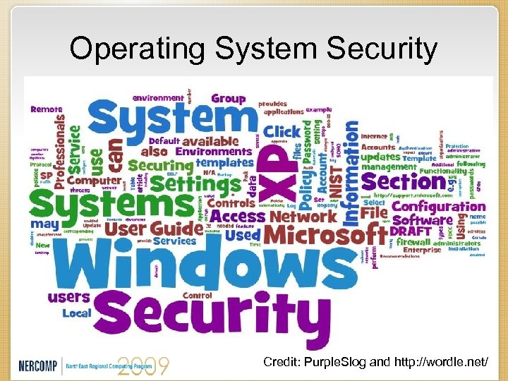 Operating System Security Credit: Purple. Slog and http: //wordle. net/