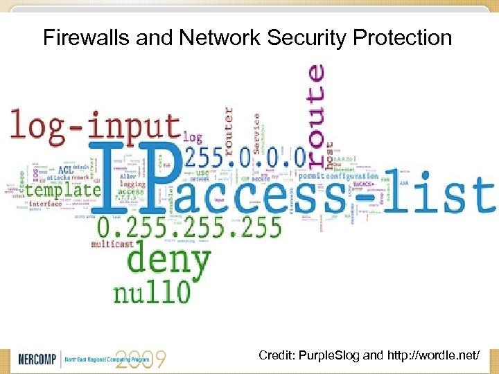Firewalls and Network Security Protection Credit: Purple. Slog and http: //wordle. net/