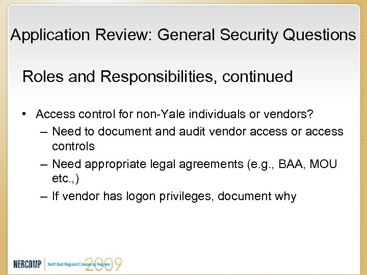 Application Review: General Security Questions Roles and Responsibilities, continued • Access control for non-Yale