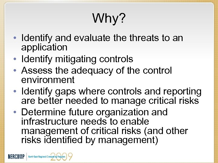 Why? • Identify and evaluate threats to an application • Identify mitigating controls •