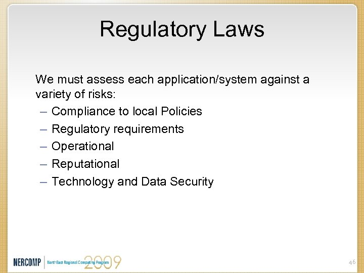 Regulatory Laws We must assess each application/system against a variety of risks: – Compliance