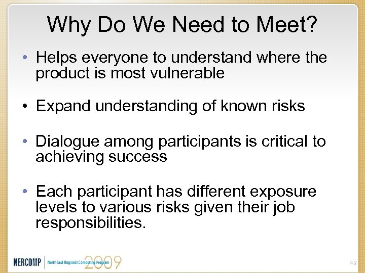 Why Do We Need to Meet? • Helps everyone to understand where the product