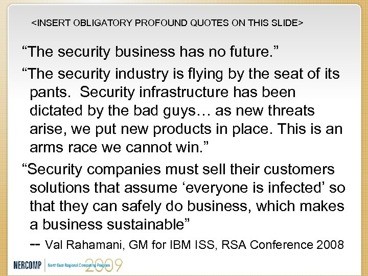 """<INSERT OBLIGATORY PROFOUND QUOTES ON THIS SLIDE> """"The security business has no future. """""""