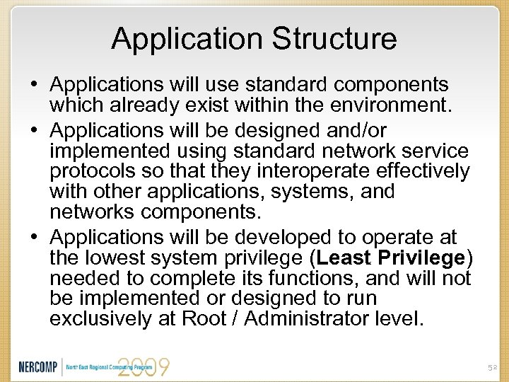 Application Structure • Applications will use standard components which already exist within the environment.