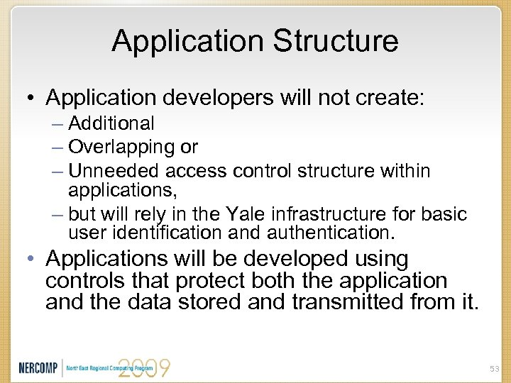 Application Structure • Application developers will not create: – Additional – Overlapping or –