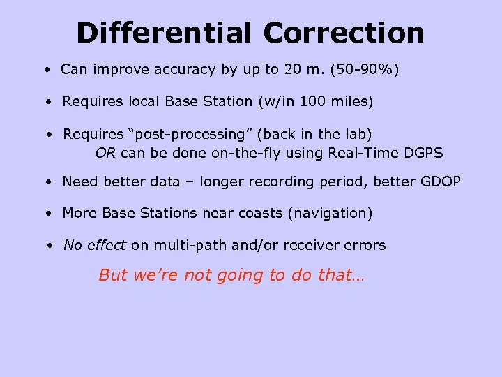 Differential Correction • Can improve accuracy by up to 20 m. (50 -90%) •