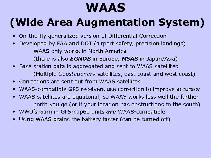 WAAS (Wide Area Augmentation System) • On-the-fly generalized version of Differential Correction • Developed