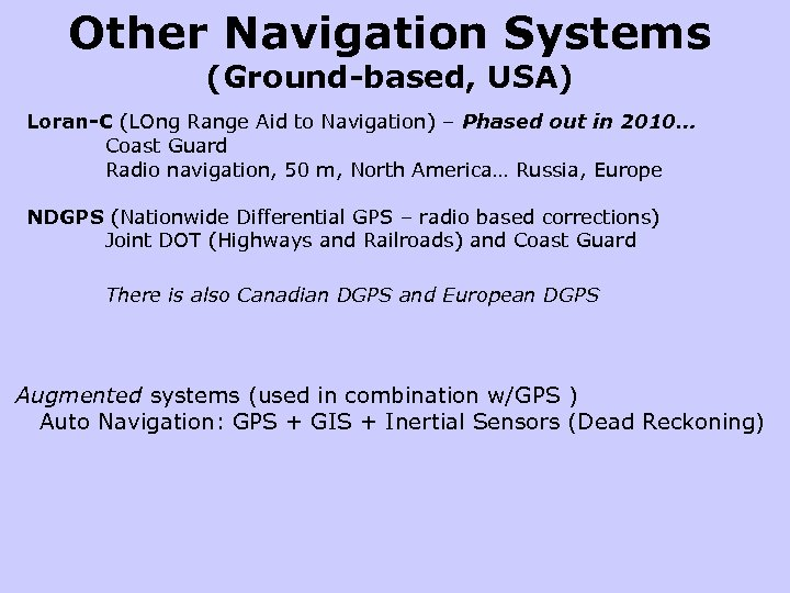 Other Navigation Systems (Ground-based, USA) Loran-C (LOng Range Aid to Navigation) – Phased out