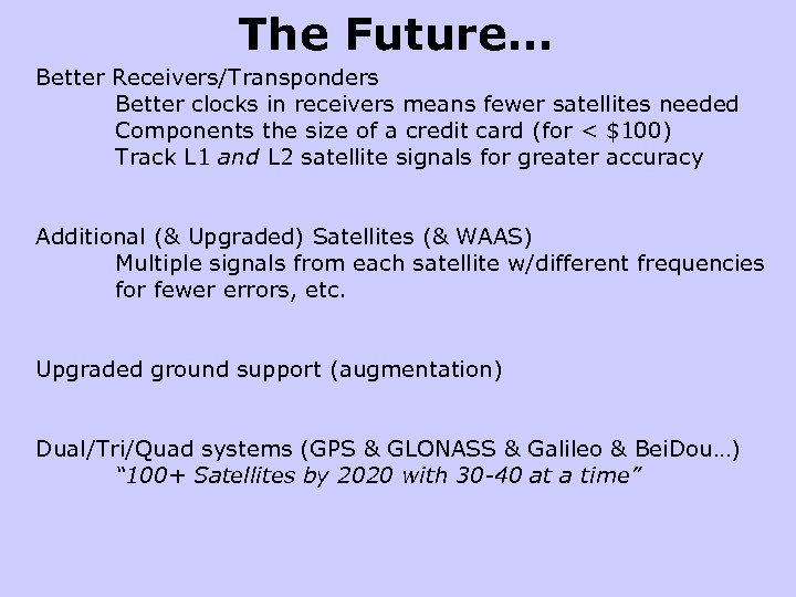 The Future… Better Receivers/Transponders Better clocks in receivers means fewer satellites needed Components the