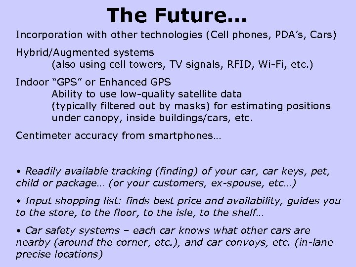 The Future… Incorporation with other technologies (Cell phones, PDA's, Cars) Hybrid/Augmented systems (also using