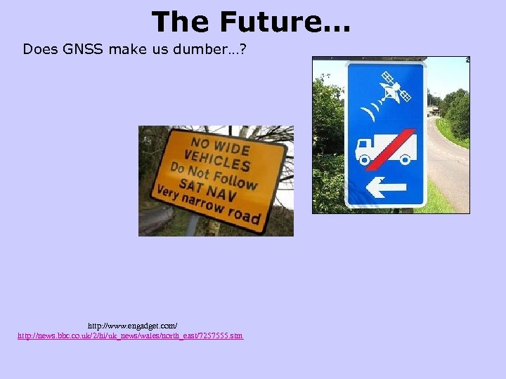 The Future… Does GNSS make us dumber…? http: //www. engadget. com/ http: //news. bbc.
