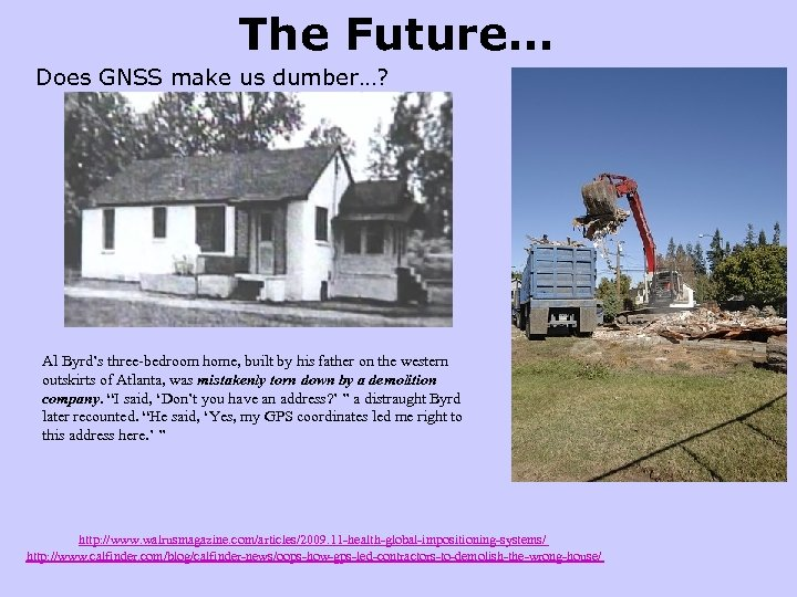 The Future… Does GNSS make us dumber…? Al Byrd's three-bedroom home, built by his