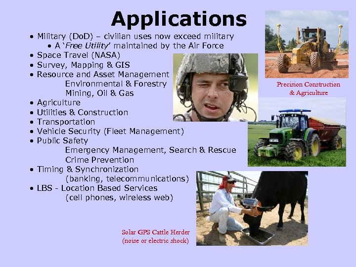 Applications • Military (Do. D) – civilian uses now exceed military • A 'Free