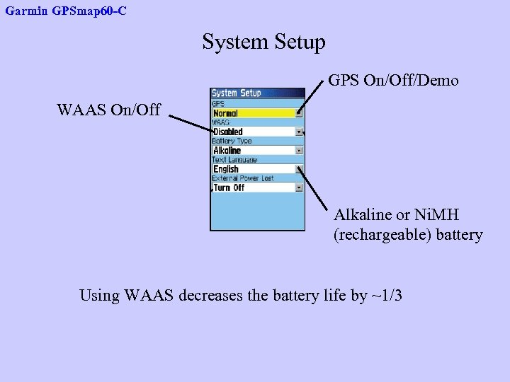 Garmin GPSmap 60 -C System Setup GPS On/Off/Demo WAAS On/Off Alkaline or Ni. MH