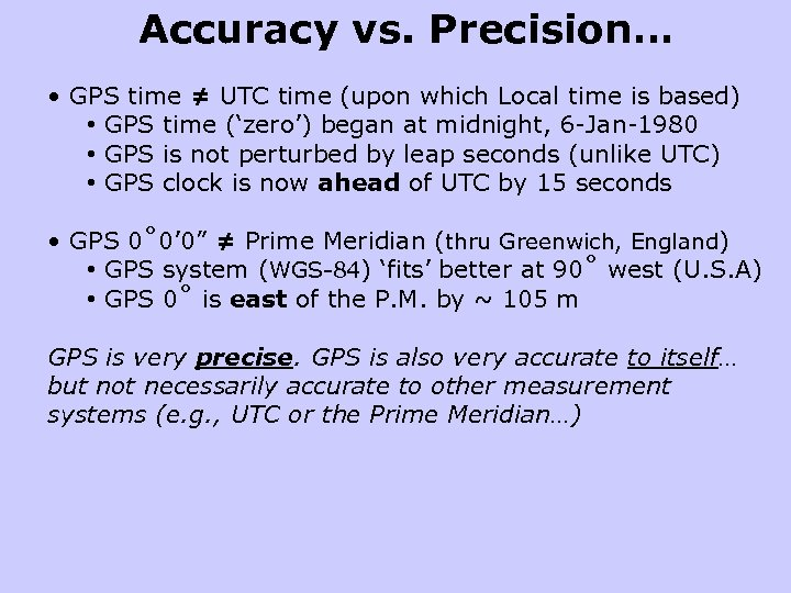 Accuracy vs. Precision… • GPS time ≠ UTC time (upon which Local time is
