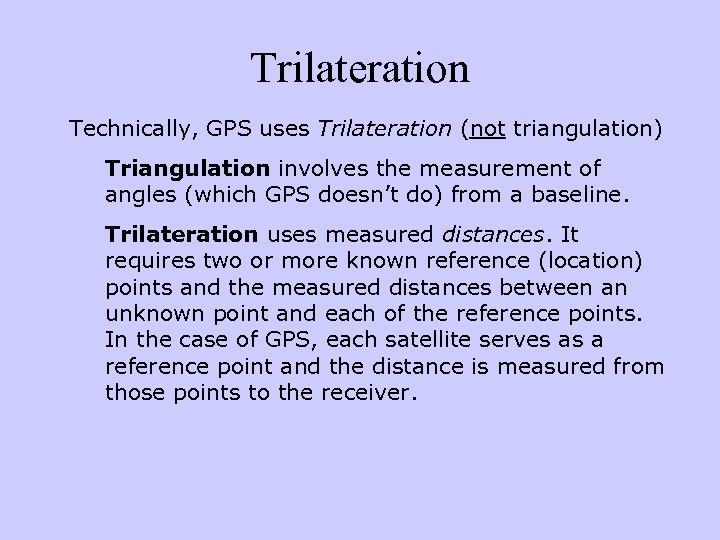 Trilateration Technically, GPS uses Trilateration (not triangulation) Triangulation involves the measurement of angles (which