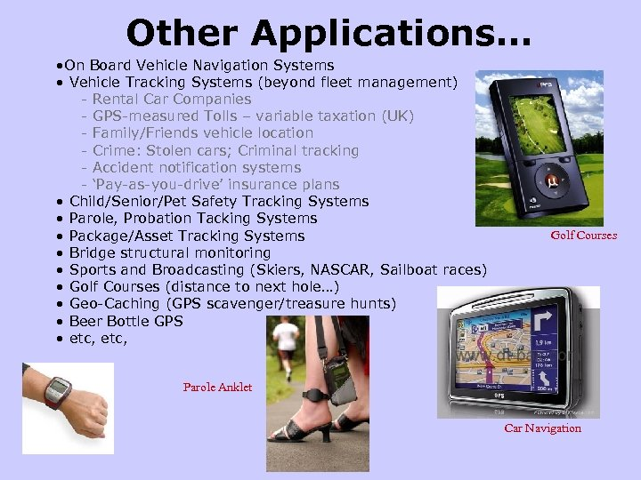 Other Applications… • On Board Vehicle Navigation Systems • Vehicle Tracking Systems (beyond fleet