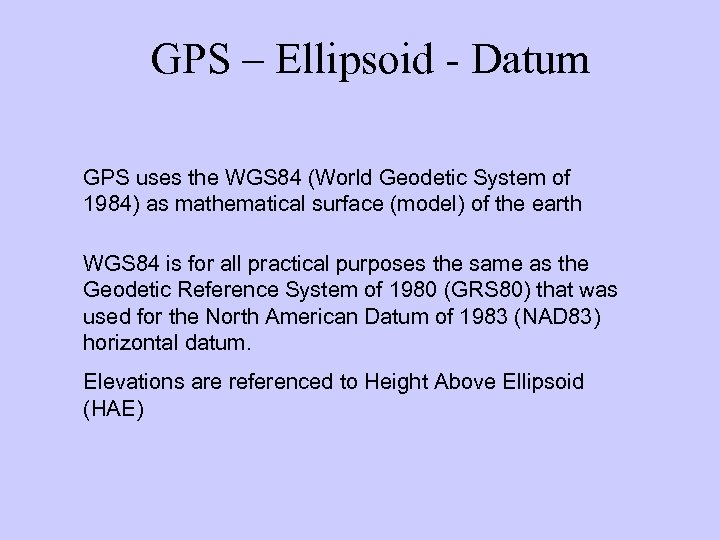 GPS – Ellipsoid - Datum GPS uses the WGS 84 (World Geodetic System of
