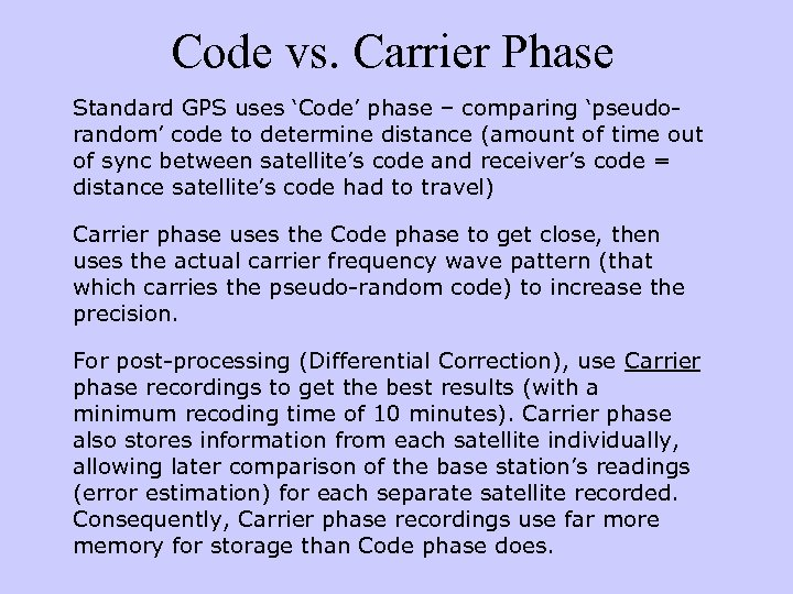 Code vs. Carrier Phase Standard GPS uses 'Code' phase – comparing 'pseudorandom' code to