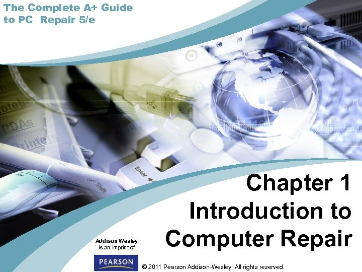 The Complete A+ Guide to PC Repair 5/e Addison Wesley is an imprint of