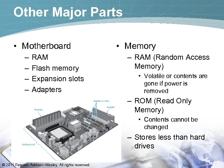 Other Major Parts • Motherboard – – RAM Flash memory Expansion slots Adapters •