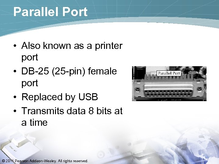 Parallel Port • Also known as a printer port • DB-25 (25 -pin) female