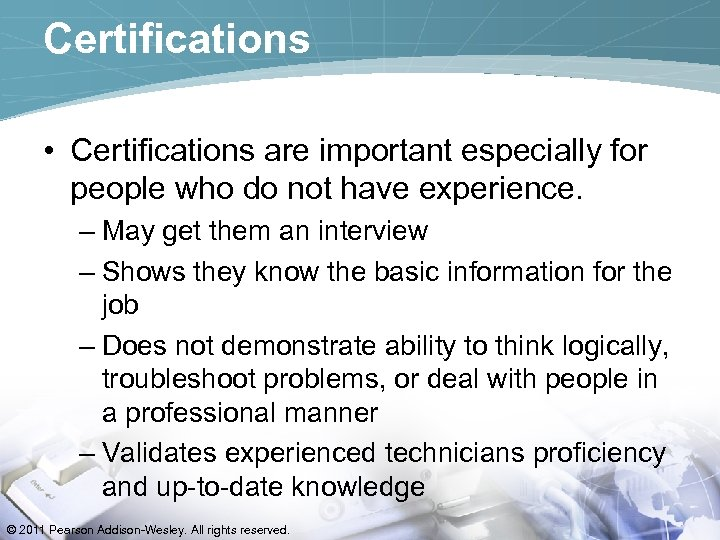 Certifications • Certifications are important especially for people who do not have experience. –