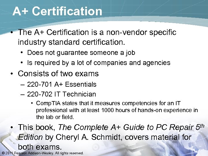 A+ Certification • The A+ Certification is a non-vendor specific industry standard certification. •