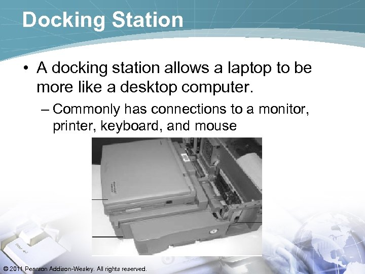 Docking Station • A docking station allows a laptop to be more like a