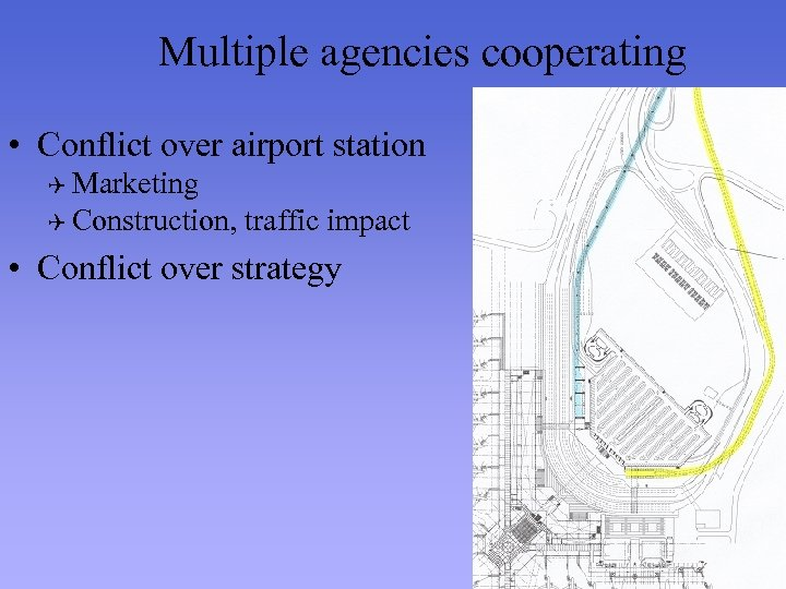 Multiple agencies cooperating • Conflict over airport station Q Marketing Q Construction, traffic impact