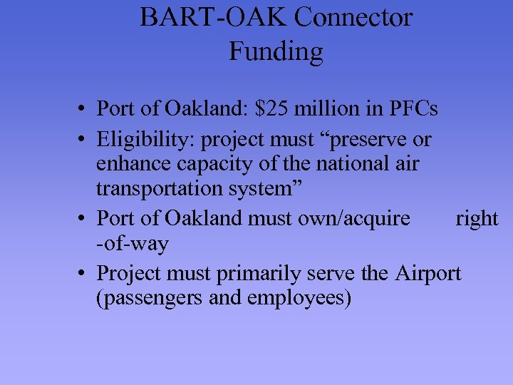 BART-OAK Connector Funding • Port of Oakland: $25 million in PFCs • Eligibility: project