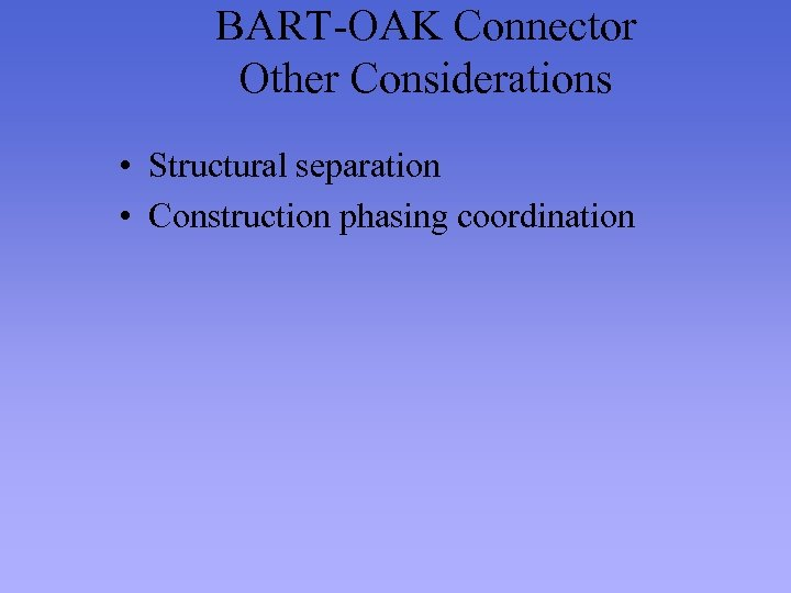 BART-OAK Connector Other Considerations • Structural separation • Construction phasing coordination