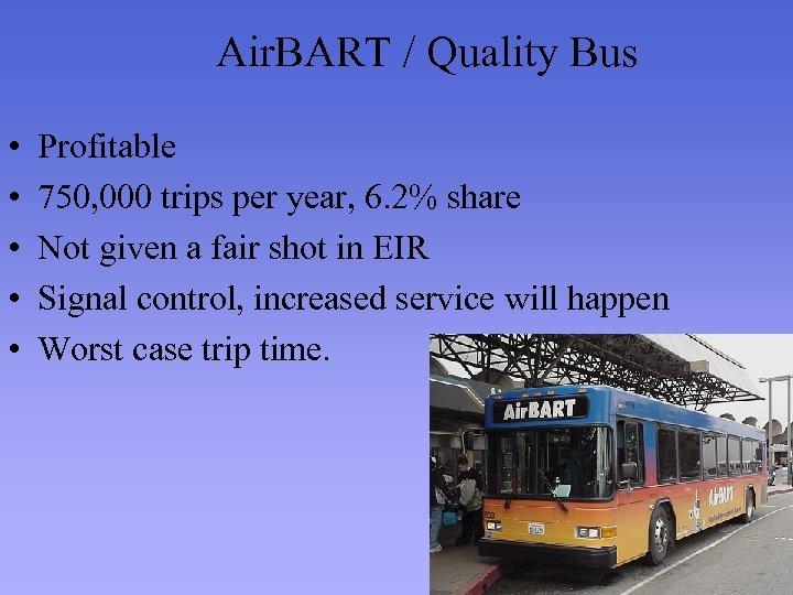Air. BART / Quality Bus • • • Profitable 750, 000 trips per year,