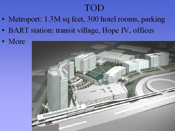 TOD • Metroport: 1. 3 M sq feet, 300 hotel rooms, parking • BART