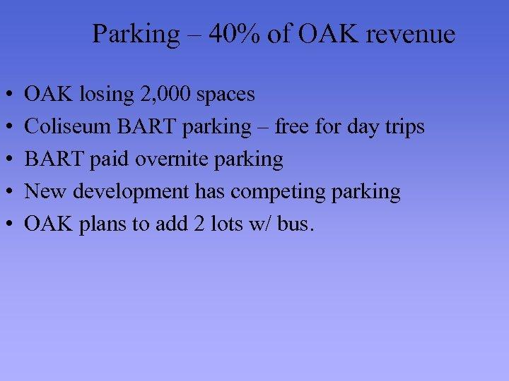 Parking – 40% of OAK revenue • • • OAK losing 2, 000 spaces