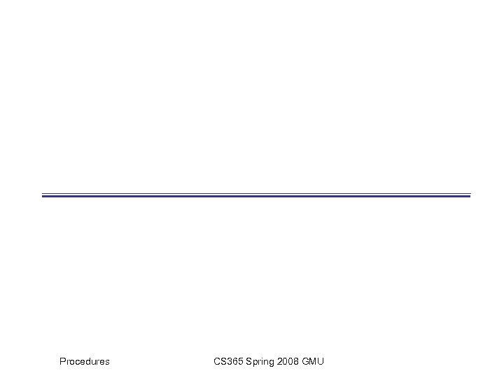 Procedures CS 365 Spring 2008 GMU