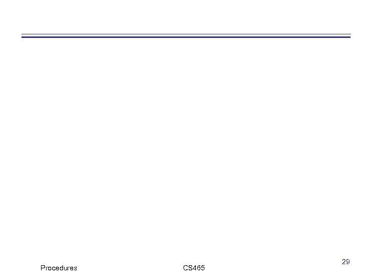 Procedures CS 465 29