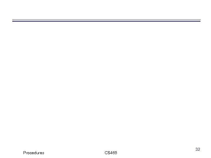 Procedures CS 465 32