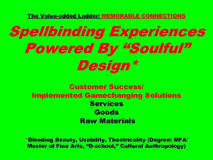 "The Value-added Ladder/ MEMORABLE CONNECTIONS Spellbinding Experiences Powered By ""Soulful"" Design* * Customer Success/"