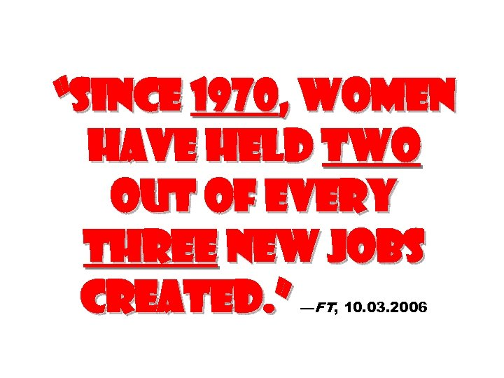"""Since 1970, women have held two out of every three new jobs created. """