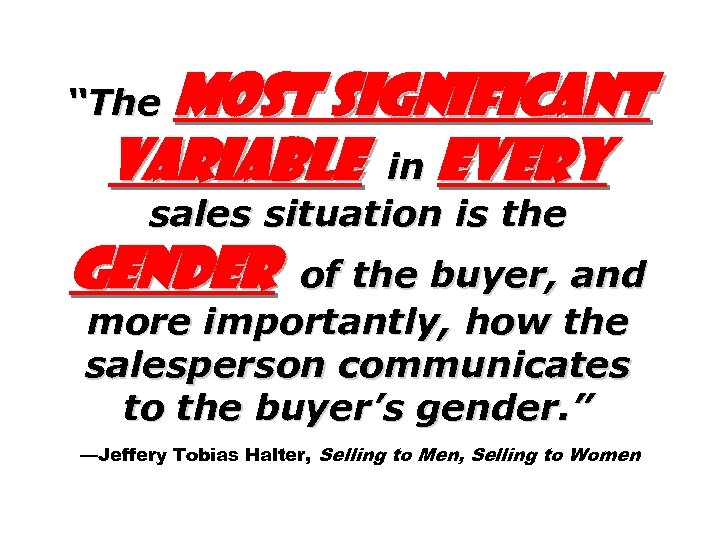 "most significant variable in every ""The sales situation is the gender of the buyer,"