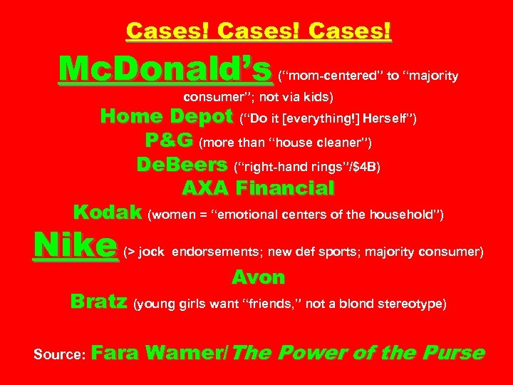 "Cases! Mc. Donald's (""mom-centered"" to ""majority consumer""; not via kids) Home Depot (""Do it"